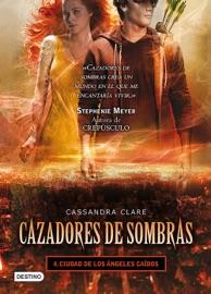 Cazadores de sombras 4. Ciudad  de los ángeles caídos (Edición mexicana) PDF Download