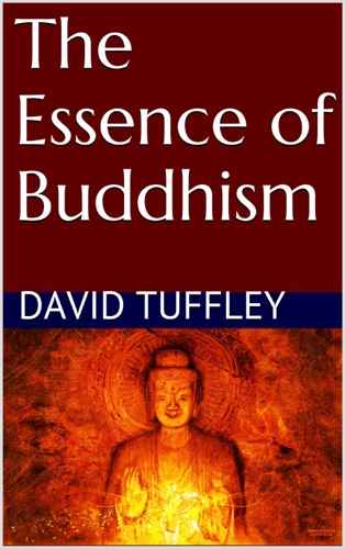 The Essence of Buddhism - David Tuffley - David Tuffley