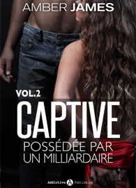 La captive - possédée par un milliardaire, Vol. 2