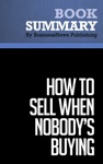Summary How To Sell When Nobodys Buying - Dave Lakhani