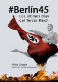 #berlín45: Los Últimos Días Del Tercer Reich Book Cover