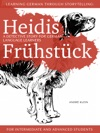 Learning German Through Storytelling Heidis Frhstck  A Detective Story For German Language Learners For Intermediate And Advanced Students