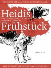 Learning German Through Storytelling: Heidis Frühstück – A Detective Story For German Language Learners (For Intermediate And Advanced Students)