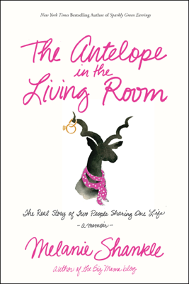 The Antelope in the Living Room - Melanie Shankle book