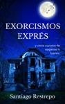 Exorcismos Exprs Y Otros Cuentos De Suspenso Y Humor