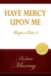 HAVE MERCY UPON ME Thoughts On Psalm 51