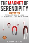 The Magnet Of Serendipity How To Attract Good Luck In Business Life And Work