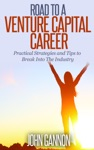 Road To A Venture Capital Career Practical Strategies And Tips To Break Into The Industry