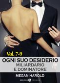 Ogni suo desiderio - Miliardario e dominatore Vol. 7-9