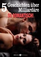 5 Geschichten über Milliardäre. So romantisch!