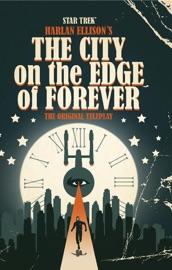 STAR TREK: HARLAN ELLISONS CITY ON THE EDGE OF FOREVER