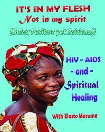 It S In My Flesh Not In My Spirit Hiv Aids And Spiritual Healing Being Positive Yet Spiritual Taking Your Position Not As A Sinner But A Child Of God