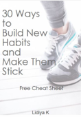 30 Ways to Build New Habits and Make Them Stick: Cheat Sheet