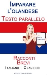 Imparare l'olandese - Testo parallelo - Racconti Brevi (Italiano - Olandese) Book Cover