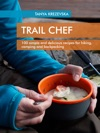 TRAIL CHEF 100 Simple And Delicious Recipes For Hiking Camping And Backpacking