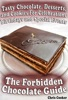 The Forbidden Chocolate Guide: Tasty Chocolate, Desserts And Cookies For Celebrations, Birthdays And Special Events
