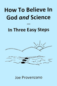 How to Believe in God and Science: In Three Easy Steps