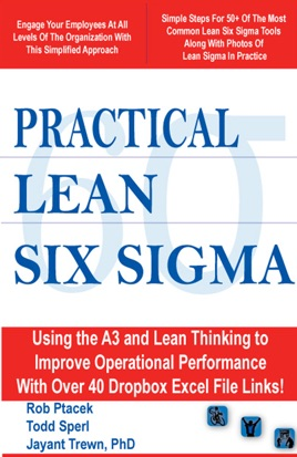 ‎Practical Lean Six Sigma (With Over 40 Dropbox File Links to Excel  Worksheets): Using the A3 and Lean Thinking to Improve Operational  Performance in