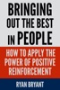 Bringing Out The Best In People : How To Apply The Power Of Positive Reinforcement