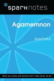 AGAMEMNON (SPARKNOTES LITERATURE GUIDE)