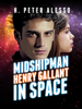 H. Peter Alesso - Midshipman Henry Gallant in Space  artwork