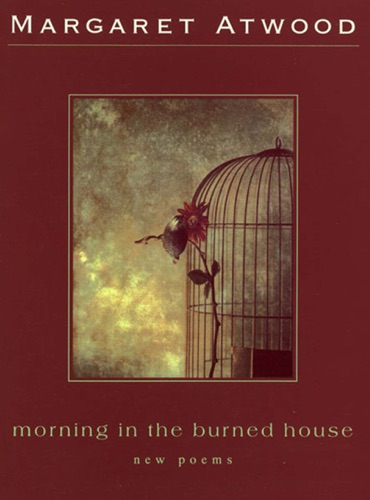 Margaret Atwood - Morning in the Burned House