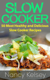 Slow Cooker Recipes: 50 Most Healthy and Delicious Slow Cooker Recipes book