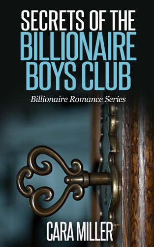 Cara Miller - Secrets of the Billionaire Boys Club