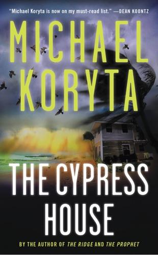 Michael Koryta - The Cypress House