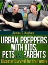 Disaster Preparedness Urban Preppers With Kids Pets  Parents Disaster Survival For The Family