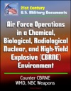 21st Century US Military Documents Air Force Operations In A Chemical Biological Radiological Nuclear And High-Yield Explosive CBRNE Environment Counter CBRNE WMD NBC Weapons