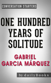 Conversation Starters for One Hundred Years of Solitude: A Novel by Gabriel Garcia Márquez