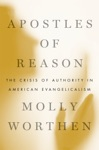Apostles Of Reason The Crisis Of Authority In American Evangelicalism