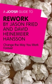 A Joosr Guide To Rework By Jason Fried And David Heinemeier Hansson