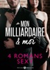 Mon milliardaire & moi – 4 romans sexy