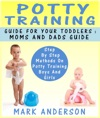 Potty Training Guide For Your Toddlers Moms And Dads Guide Step By Step Methods On Potty Training Boys And Girls