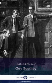 Download and Read Online Delphi Collected Works of Guy Boothby (Illustrated)