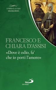 Francesco e Chiara. «Dove è odio, fa' che io porti l'amore» Book Cover