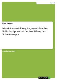 Identitätsentwicklung im Jugendalter. Die Rolle des Sports bei der Ausbildung des Selbstkonzepts PDF Download