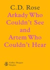 Arkady Who Couldnt See And Artem Who Couldnt Hear