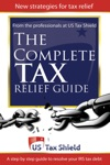 The Complete Tax Relief Guide A Step-by-Step Guide To Resolve Your IRS Tax Debt