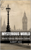 Mysterious World: World Famous Mysteries Solved
