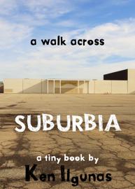 A Walk Across Suburbia: One Man's Journey Through His Neighborhood