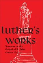 Luther's Works, Volume 69 (Sermons On The Gospel Of St. John, Chapter 17-20)