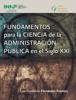Dr. Luis Humberto FernГЎndez Fuentes - Fundamentos para la ciencia de la AdministraciГіn PГєblica en el siglo XXI ilustraciГіn