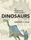The Princeton Field Guide To Dinosaurs