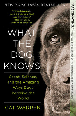 What the Dog Knows - Cat Warren book