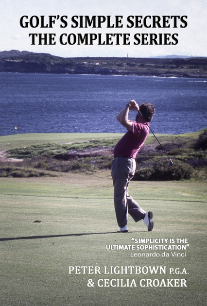 Golfs Simple Secrets The Complete Series By Peter Lightbown On