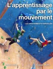 L'apprentissage par le mouvement - Les mouvements enroulés, Volume 3
