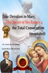 True Devotion To Mary The Secret Of The Rosary  The Total Consecration Annotated